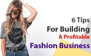 6 Tips For Building A Profitable Fashion Business