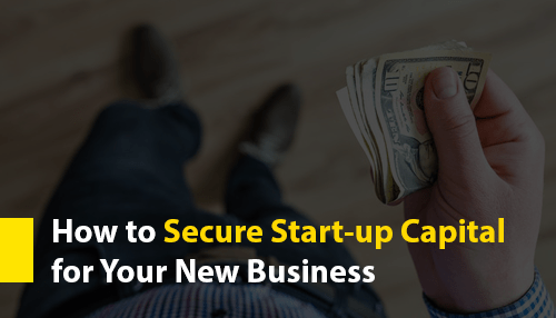 How to Secure Start-up Capital for Your New Business