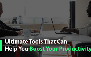 Ultimate Tools That Can Help You Boost Your Productivity