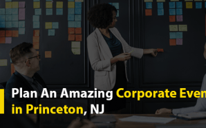 Plan An Amazing Corporate Event in Princeton, NJ