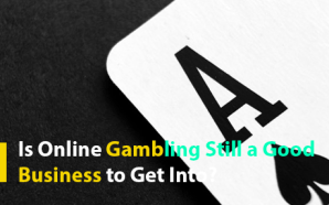 Is Online Gambling Still a Good Business to Get Into?