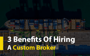 3 Benefits Of Hiring A Custom Broker