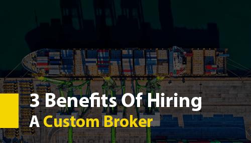 3 Benefits Of Hiring A Custom Broker