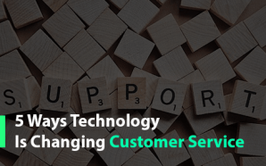 5 Ways Technology Is Changing Customer Service