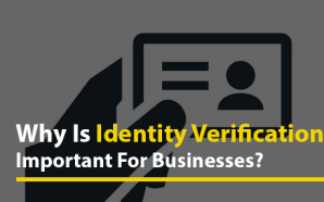 Why Is Identity Verification Important For Businesses?