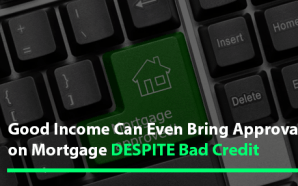 Good Income Can Even Bring Approval on Mortgage DESPITE Bad…
