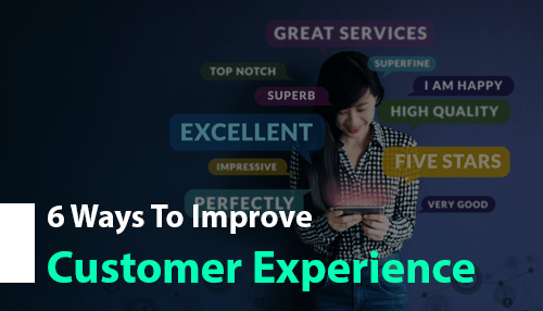 6 Ways to Improve Customer Experience