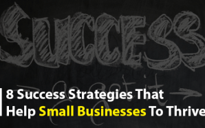 8 Success Strategies That Help Small Businesses To Thrive