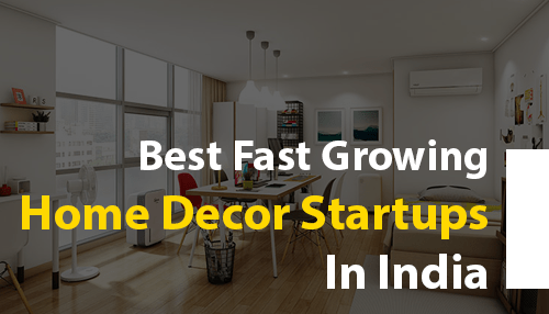 Best Fast Growing Home Decor Startups In India