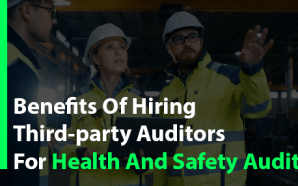 Benefits Of Hiring Third-party Auditors For Health And Safety Audit