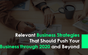 Relevant Business Strategies That Should Push Your Business through 2020 and Beyond