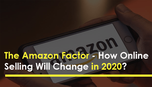 The Amazon Factor - How Online Selling Will Change in 2020?