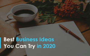 Best Business Ideas You Can Try in 2020