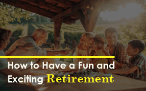 How to Have a Fun and Exciting Retirement