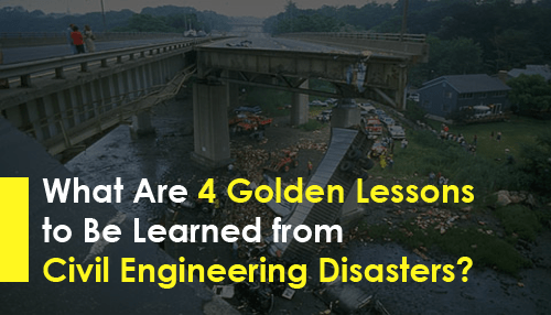 What Are 4 Golden Lessons to Be Learned from Civil Engineering Disasters?