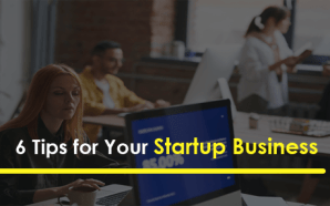 6 Tips for Your Startup Business