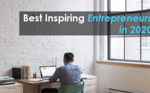 Best Inspiring Entrepreneurs in 2020