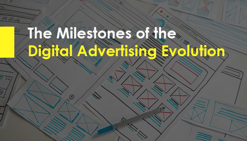 The Milestones of the Digital Advertising Evolution