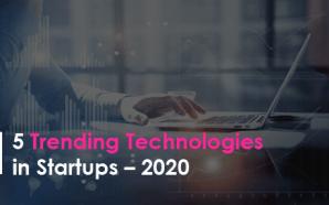 5 Trending Technologies in Startups – 2020
