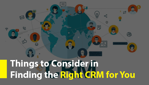 Things to Consider in Finding the Right CRM for You