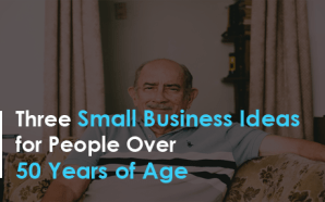 Three Small Business Ideas for People Over 50 Years of…