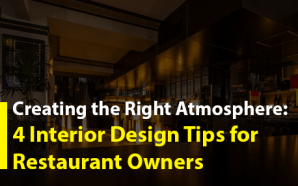 Creating the Right Atmosphere: 4 Interior Design Tips for Restaurant…