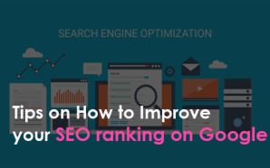 Tips on How to Improve your SEO ranking on Google