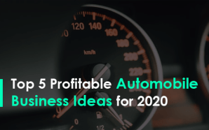 Top 5 Profitable Automobile Business Ideas for 2020