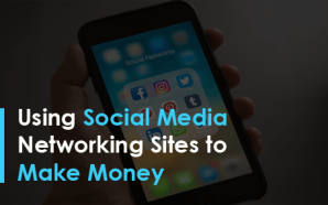 Using Social Media Networking Sites to Make Money