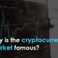 Why is the cryptocurrency market famous