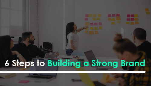 6 Steps to Building a Strong Brand
