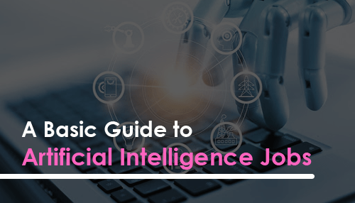 A Basic Guide to Artificial Intelligence Jobs