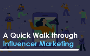 A Quick Walk through Influencer Marketing