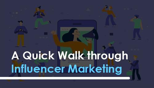 A Quick Walk through Influencer Marketing