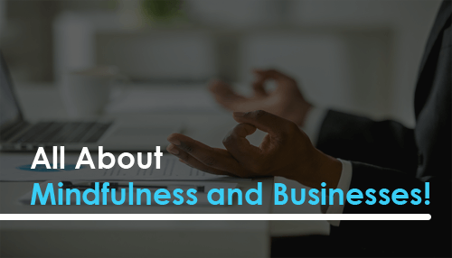 All About Mindfulness and Businesses!