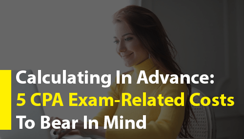 Calculating In Advance: 5 CPA Exam-Related Costs To Bear In Mind