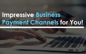 Impressive Business Payment Channels for You!