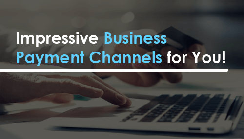 Impressive Business Payment Channels for You