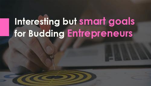 Interesting but smart goals for Budding Entrepreneurs