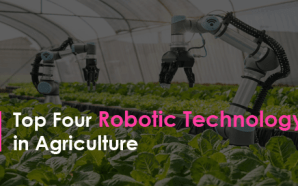 Top Four Robotic Technology in Agriculture