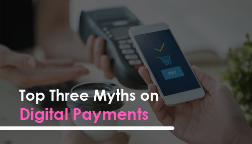 Top Three Myths on Digital Payments