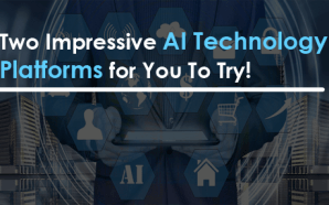 Two Impressive AI Technology Platforms for You To Try!