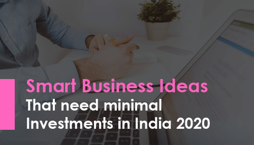 Smart Business Ideas That need minimal Investments in India 2020