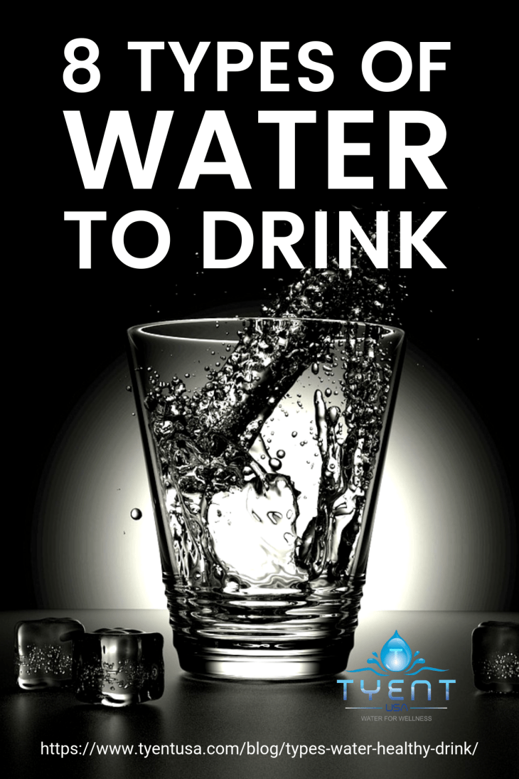8 Types Of Water To Drink  https://www.tyentusa.com/blog/types-water-healthy-drink/