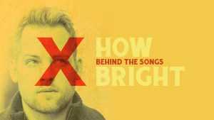"Behind the Songs: Tyler Stenson Discussing ""How Bright"""