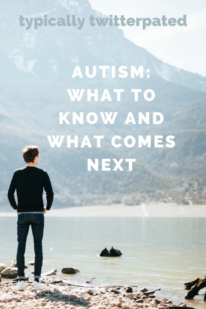 "Man standing in front of fog enclosed mountain ""Typically Twitterpated: AUTISM WHAT TO KNOW AND WHAT COMES NEXT"""
