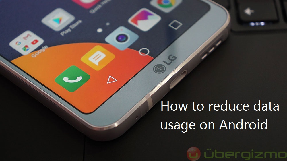 3 Ways To Reduce Data Usage on Android | Ubergizmo