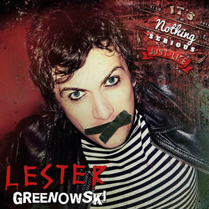 LESTER GREENOWSKI It's Nothing Serious, Just Life