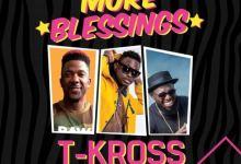 Photo of T-Kross – More Blessings ft. Timaya, DJ Norie