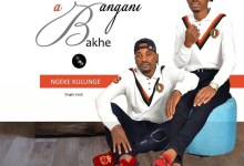 "Photo of Abangani Bakhe Presents New Song ""Ngeke Kulunge"" Ft. Majimiza"